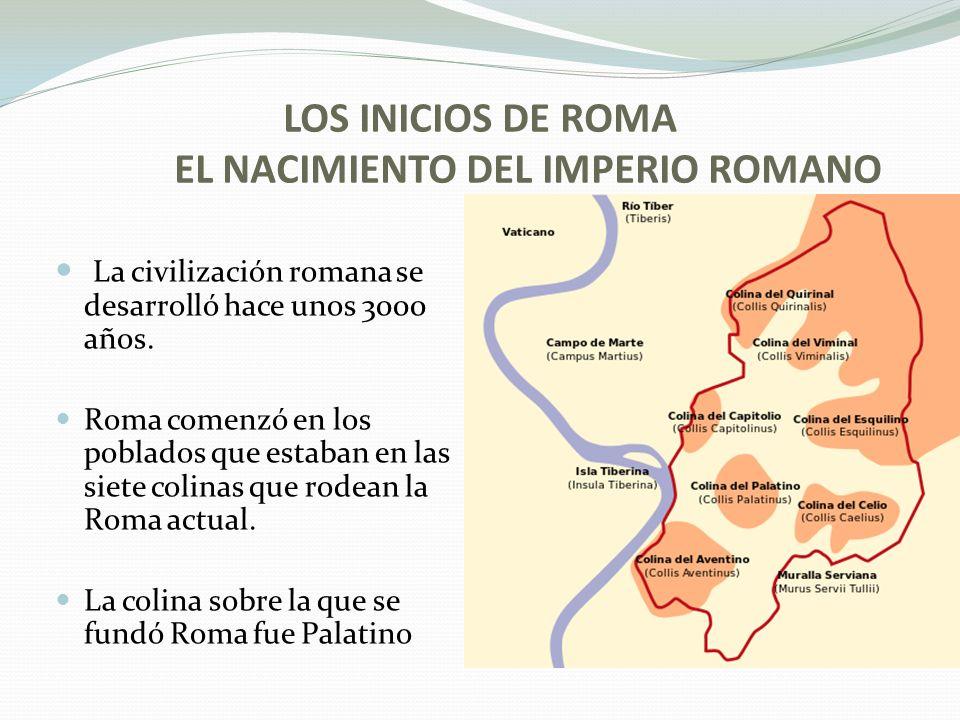 LOS INICIOS DE ROMA EL NACIMIENTO DEL IMPERIO ROMANO La civilización romana se desarrolló hace unos 3000 años.