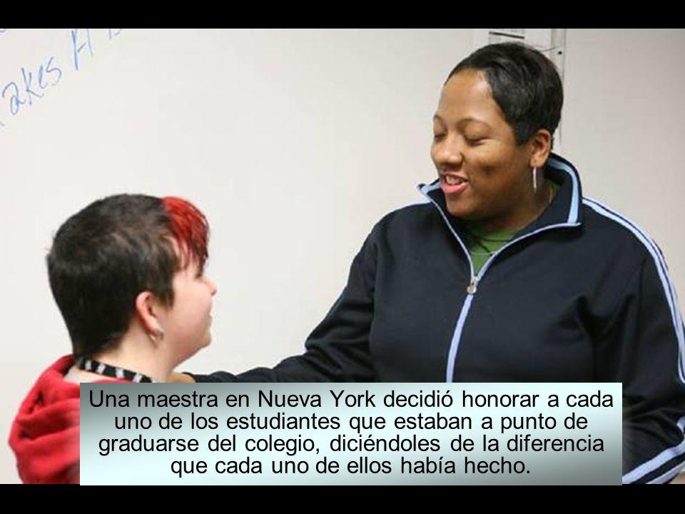 Una maestra en Nueva York decidió honorar a cada uno de los estudiantes que estaban a punto de graduarse del colegio, diciéndoles de la diferencia que cada uno de ellos había hecho.