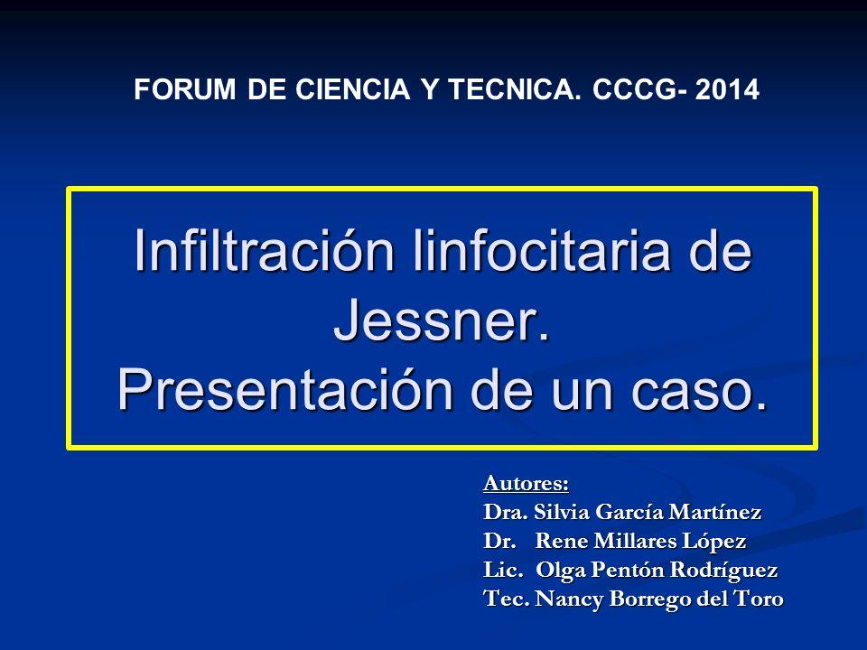 Infiltración linfocitaria de Jessner. Presentación de un caso. Autores: Dra. Silvia García Martínez Dr. Rene Millares López Lic. Olga Pentón Rodríguez