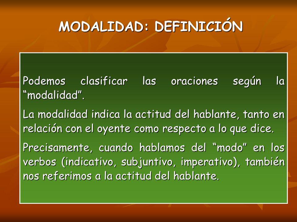 MODALIDAD: DEFINICIÓN MODALIDAD: DEFINICIÓN Podemos clasificar las oraciones según la modalidad .