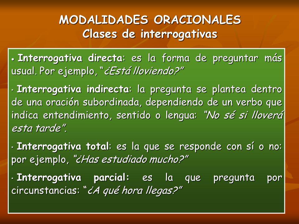 MODALIDADES ORACIONALES Clases de interrogativas Interrogativa directa: es la forma de preguntar más usual.