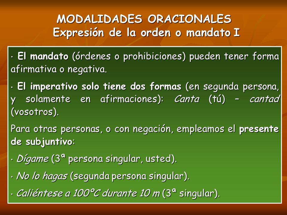 MODALIDADES ORACIONALES Expresión de la orden o mandato I El mandato (órdenes o prohibiciones) pueden tener forma afirmativa o negativa.