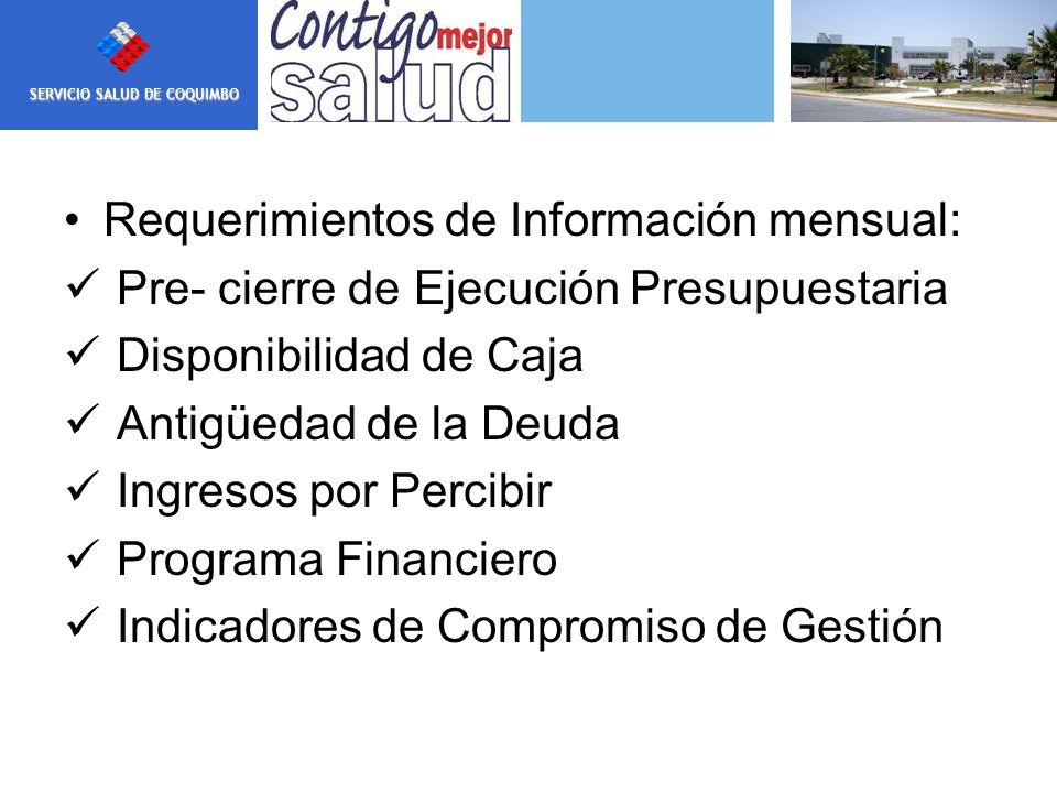 Nuestra MISION SERVICIO SALUD DE COQUIMBO Requerimientos de Información mensual: Pre- cierre de Ejecución Presupuestaria Disponibilidad de Caja Antigü