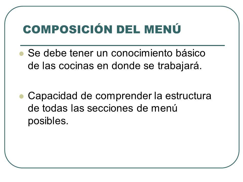 COMPOSICIÓN DEL MENÚ Visualizar el aspecto y sabor final de los productos tomando en cuenta los orígenes históricos o geográficos de los alimentos, los híbridos culinarios, las especialidades gastronómicas y los métodos de cocción.