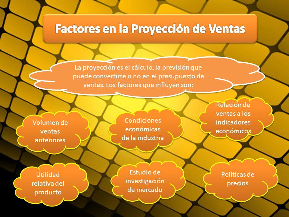 La proyección es el cálculo, la previsión que puede convertirse o no en el presupuesto de ventas. Los factores que influyen son: Volumen de ventas ant