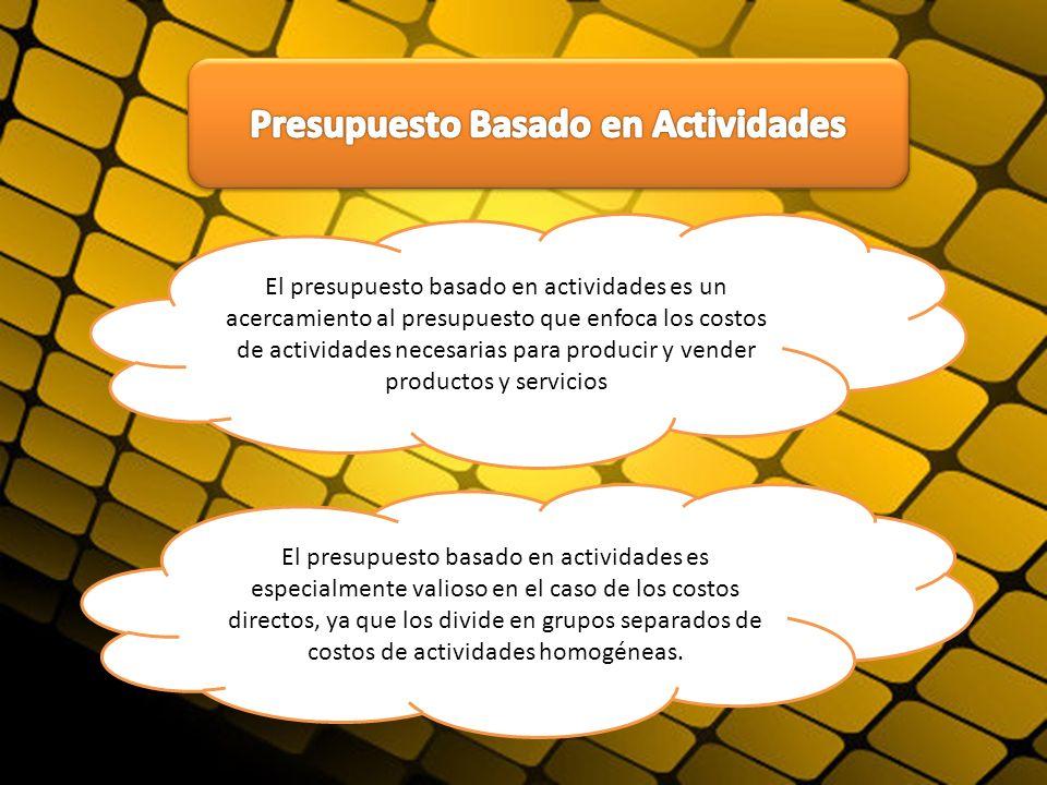 El presupuesto basado en actividades es un acercamiento al presupuesto que enfoca los costos de actividades necesarias para producir y vender producto