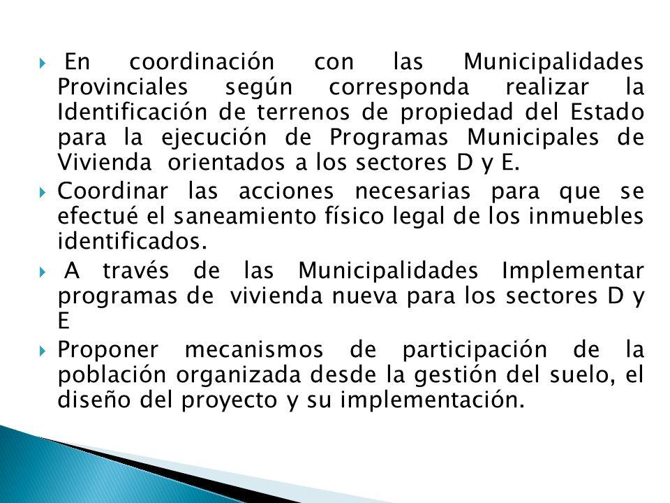  En coordinación con las Municipalidades Provinciales según corresponda realizar la Identificación de terrenos de propiedad del Estado para la ejecución de Programas Municipales de Vivienda orientados a los sectores D y E.