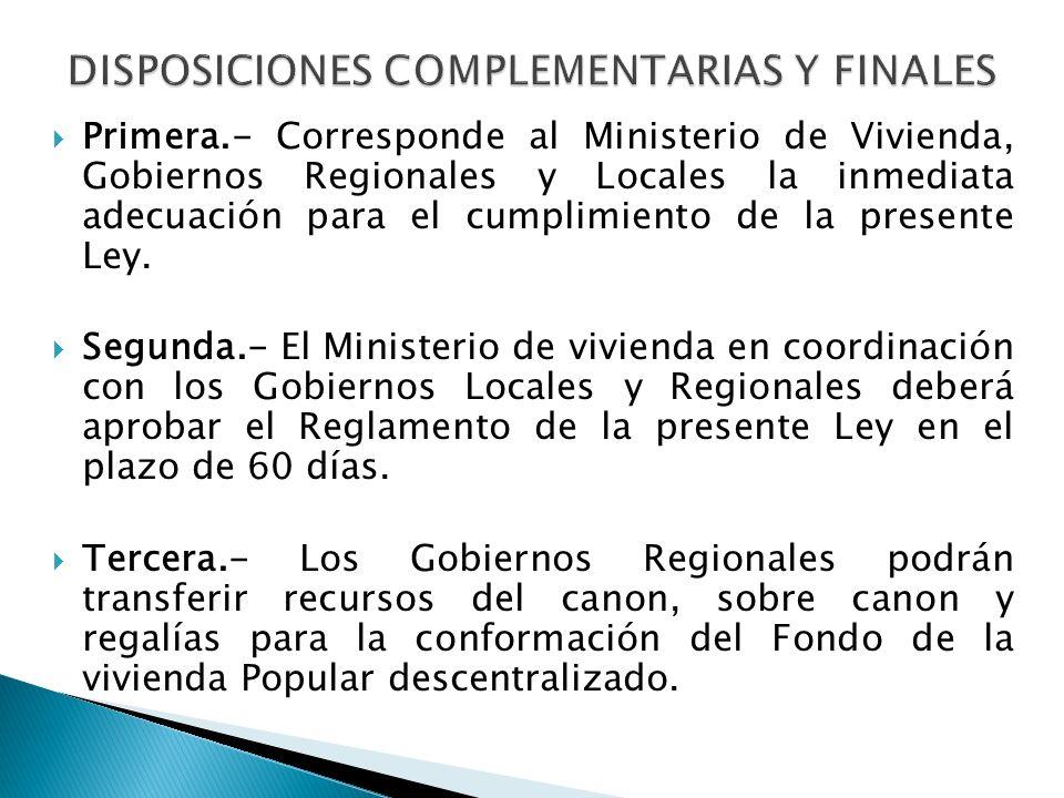  Primera.- Corresponde al Ministerio de Vivienda, Gobiernos Regionales y Locales la inmediata adecuación para el cumplimiento de la presente Ley.