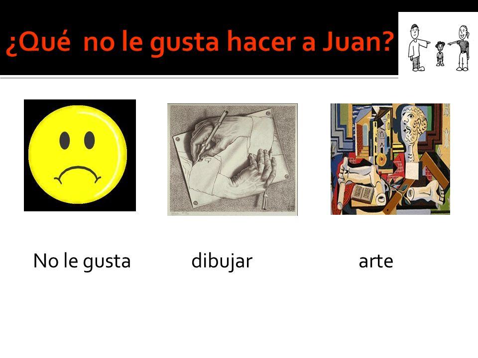 ¿Qué no le gusta hacer a Juan No le gusta dibujar arte