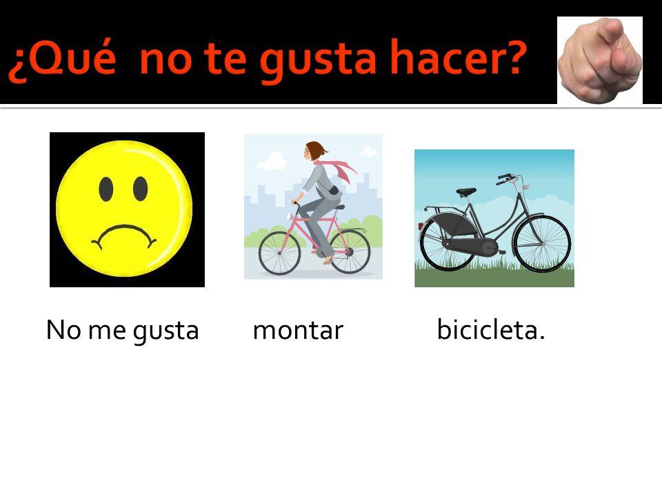 No me gusta montar bicicleta.
