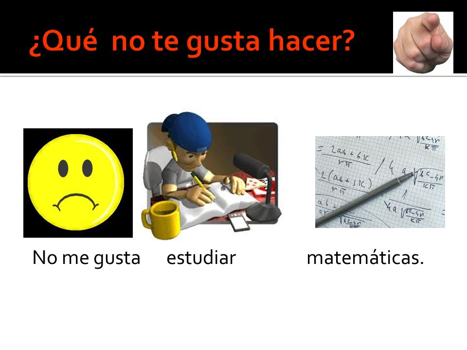 No me gusta estudiar matemáticas.