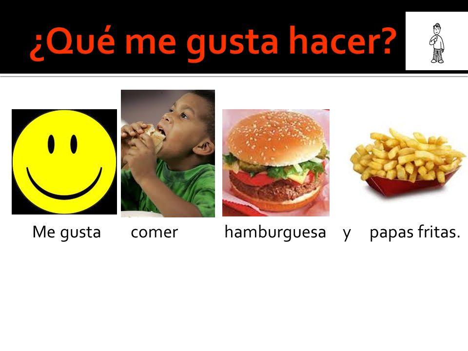 Me gusta comer hamburguesa y papas fritas.