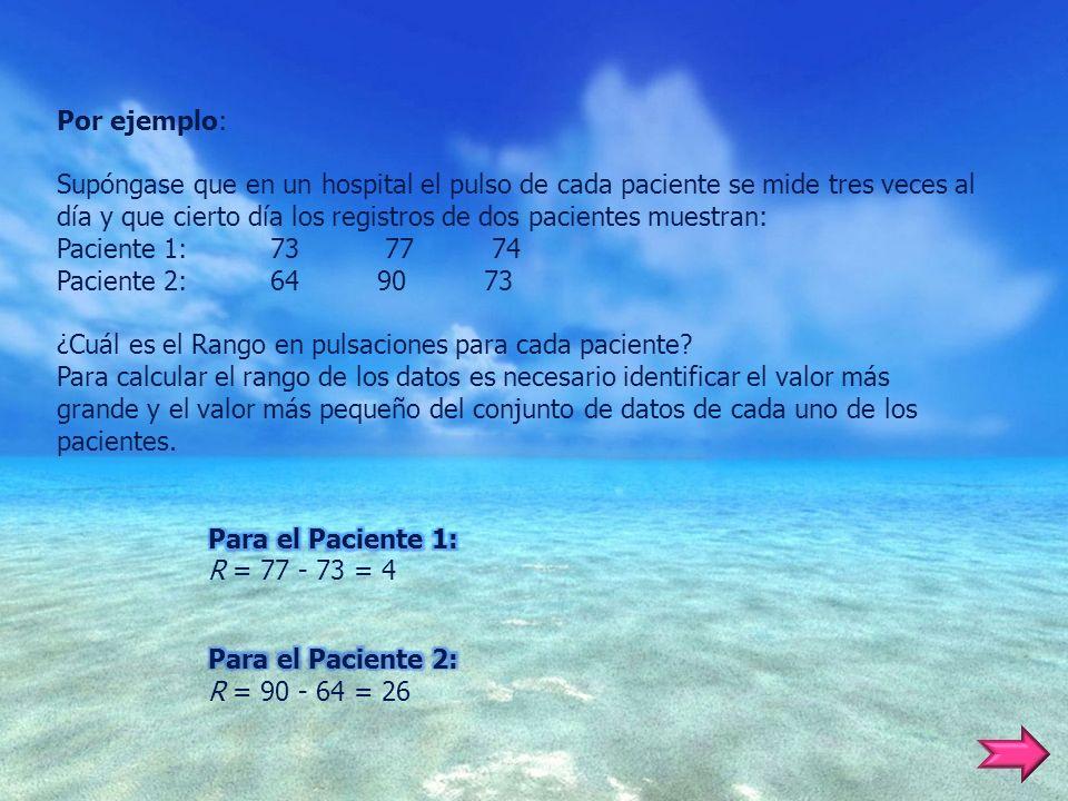 Por ejemplo: Supóngase que en un hospital el pulso de cada paciente se mide tres veces al día y que cierto día los registros de dos pacientes muestran