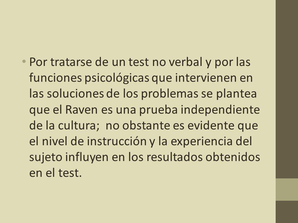 Por tratarse de un test no verbal y por las funciones psicológicas que intervienen en las soluciones de los problemas se plantea que el Raven es una p