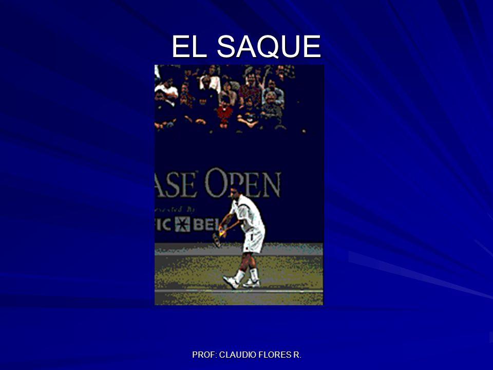 PROF: CLAUDIO FLORES R. EL SAQUE