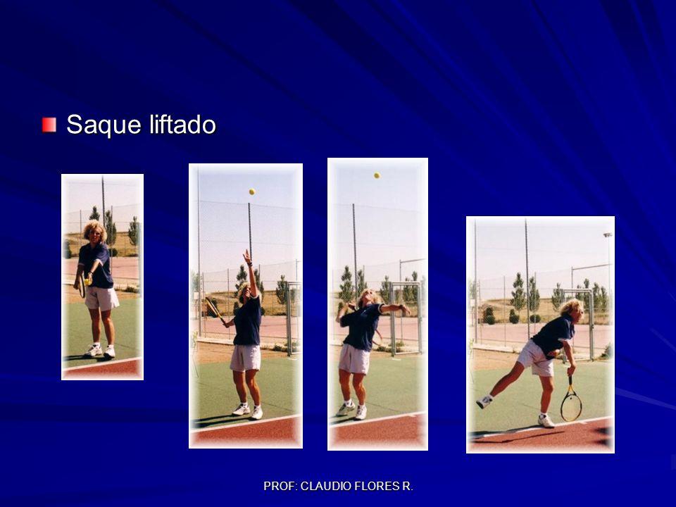 PROF: CLAUDIO FLORES R. Saque liftado