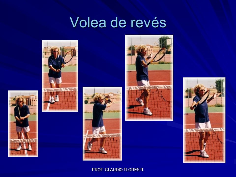 PROF: CLAUDIO FLORES R. Volea de revés