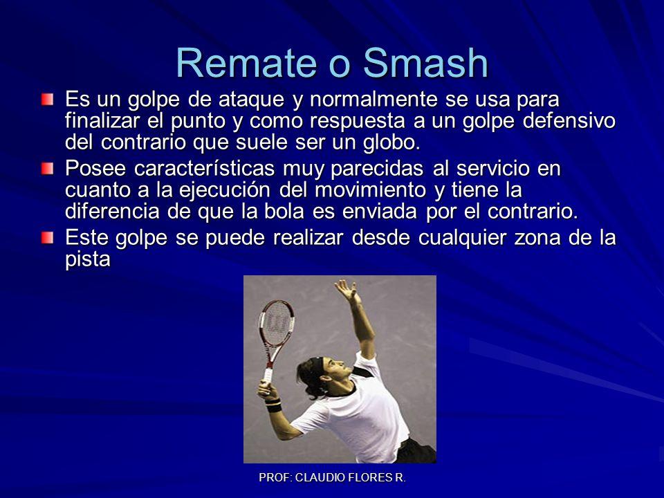 Remate o Smash Es un golpe de ataque y normalmente se usa para finalizar el punto y como respuesta a un golpe defensivo del contrario que suele ser un globo.