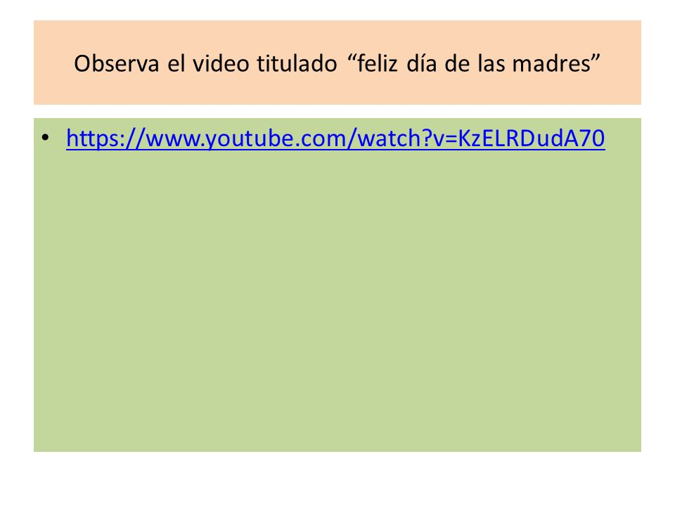 Observa el video titulado feliz día de las madres https://www.youtube.com/watch v=KzELRDudA70