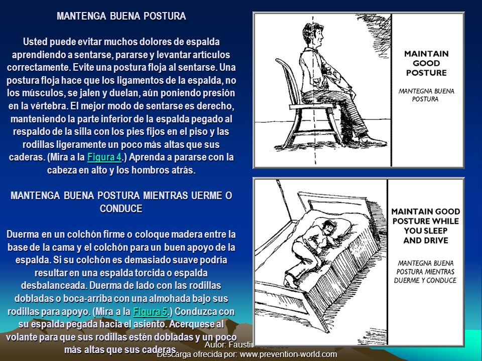Autor: Faustino Ramos Descarga ofrecida por: www.prevention-world.com MANTENGA BUENA POSTURA Usted puede evitar muchos dolores de espalda aprendiendo a sentarse, pararse y levantar artículos correctamente.