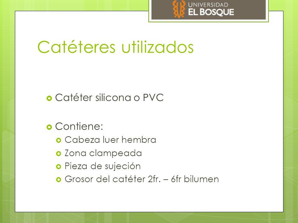Catéteres utilizados  Catéter silicona o PVC  Contiene:  Cabeza luer hembra  Zona clampeada  Pieza de sujeción  Grosor del catéter 2fr.