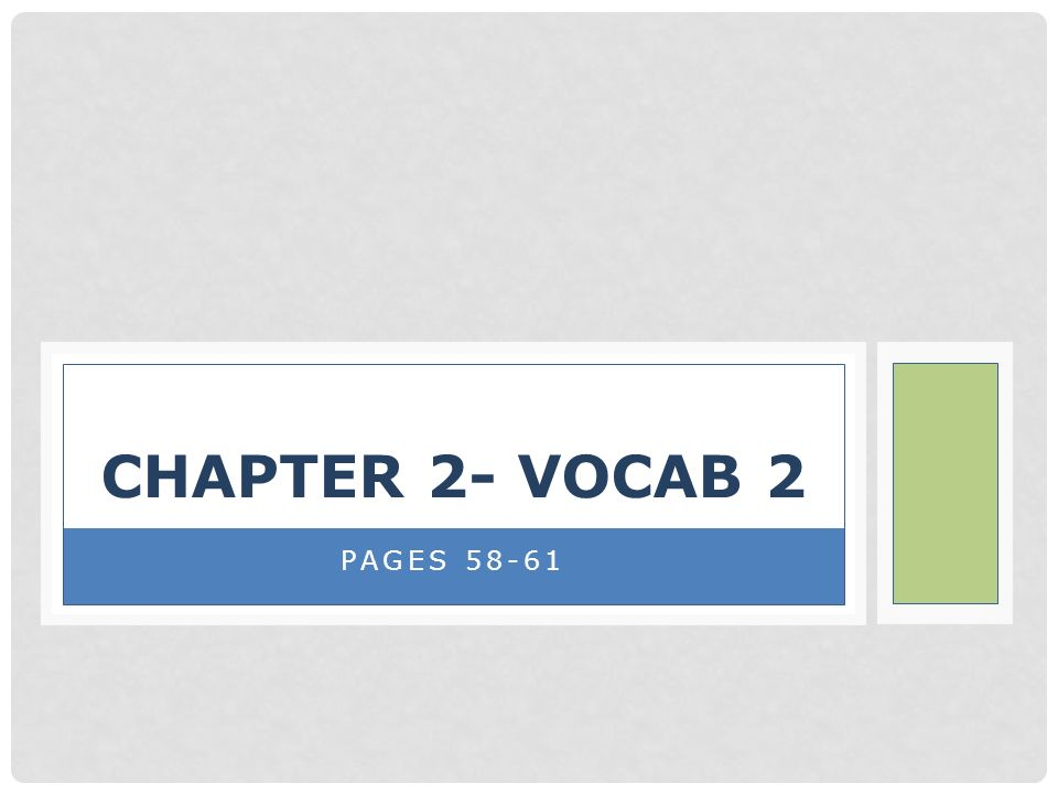 PAGES 58-61 CHAPTER 2- VOCAB 2