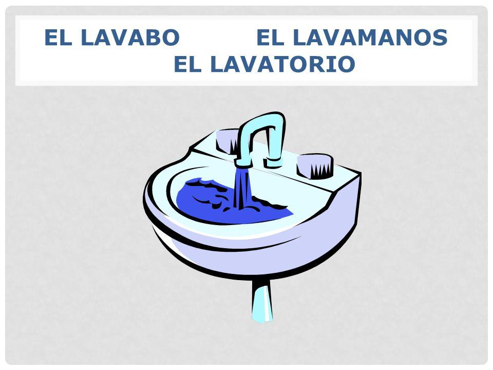 EL LAVABO EL LAVAMANOS EL LAVATORIO