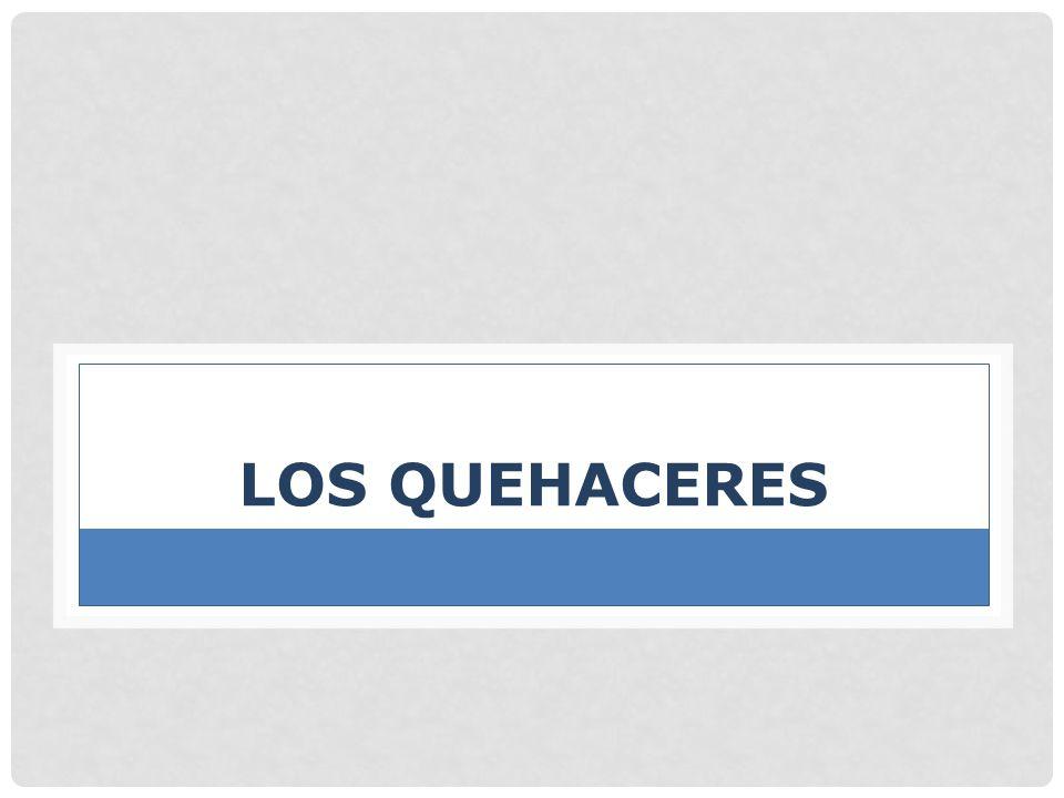 LOS QUEHACERES