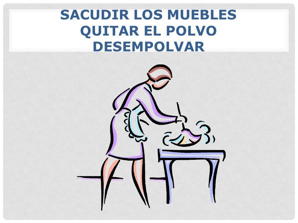 SACUDIR LOS MUEBLES QUITAR EL POLVO DESEMPOLVAR