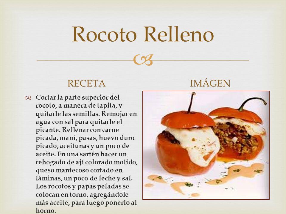  Rocoto Relleno RECETA  Cortar la parte superior del rocoto, a manera de tapita, y quitarle las semillas.