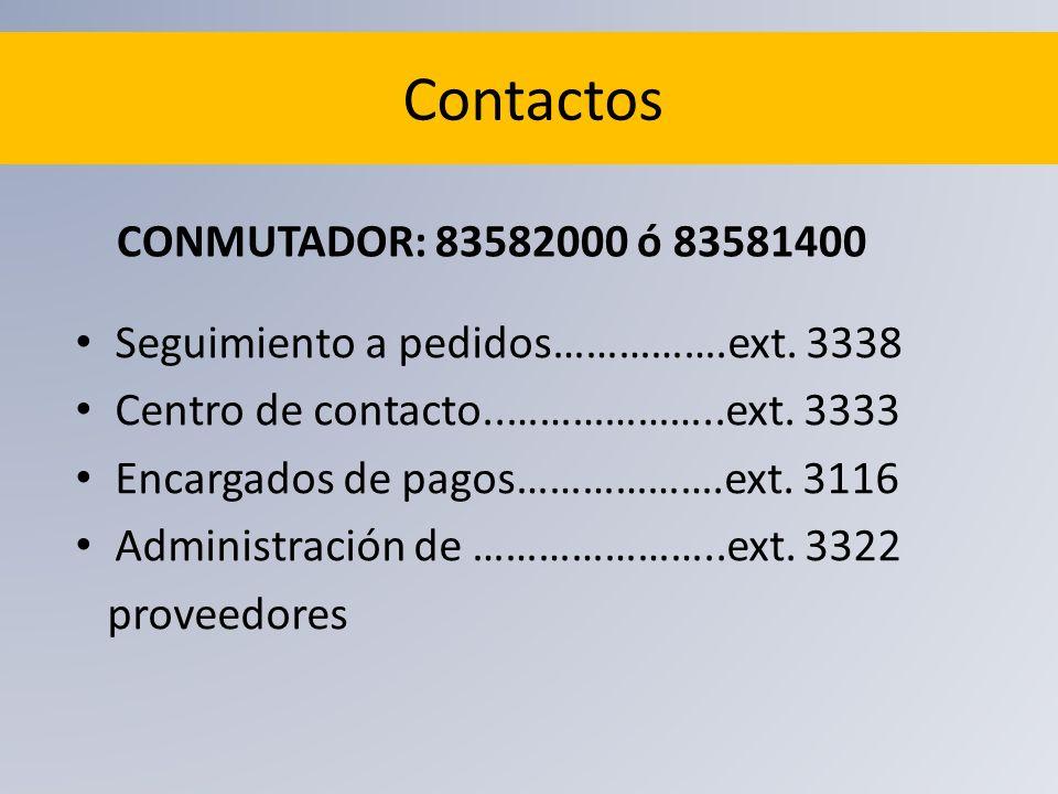 Contactos Seguimiento a pedidos…………….ext. 3338 Centro de contacto..………………..ext. 3333 Encargados de pagos……………….ext. 3116 Administración de …………………..ex