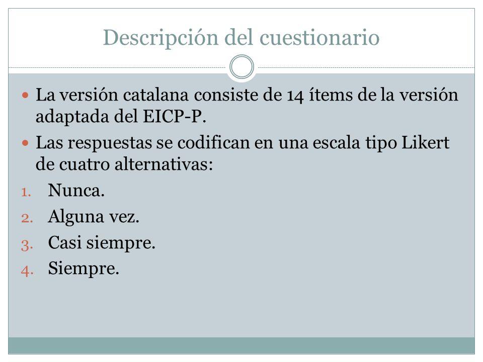 Descripción del cuestionario La versión catalana consiste de 14 ítems de la versión adaptada del EICP-P.