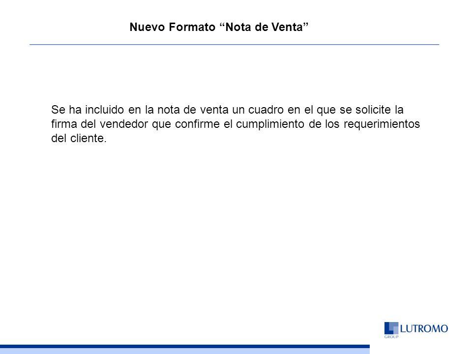 Nuevo Formato Nota de Venta Se ha incluido en la nota de venta un cuadro en el que se solicite la firma del vendedor que confirme el cumplimiento de los requerimientos del cliente.