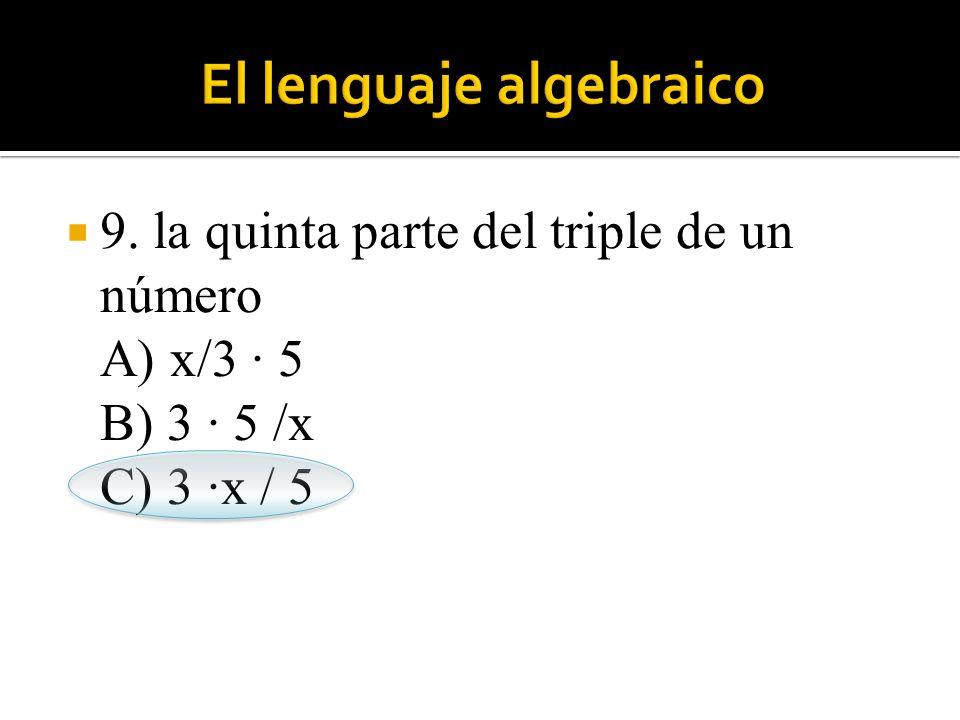  9. la quinta parte del triple de un número A) x/3 · 5 B) 3 · 5 /x C) 3 ·x / 5