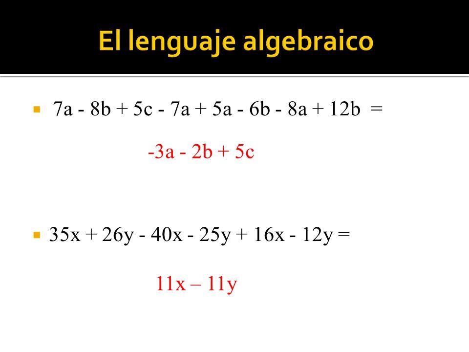  7a - 8b + 5c - 7a + 5a - 6b - 8a + 12b =  35x + 26y - 40x - 25y + 16x - 12y = -3a - 2b + 5c 11x – 11y