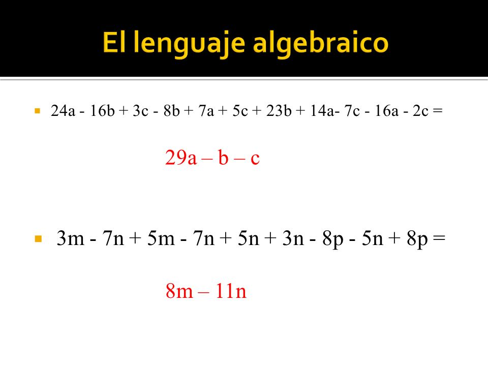  24a - 16b + 3c - 8b + 7a + 5c + 23b + 14a- 7c - 16a - 2c =  3m - 7n + 5m - 7n + 5n + 3n - 8p - 5n + 8p = 29a – b – c 8m – 11n