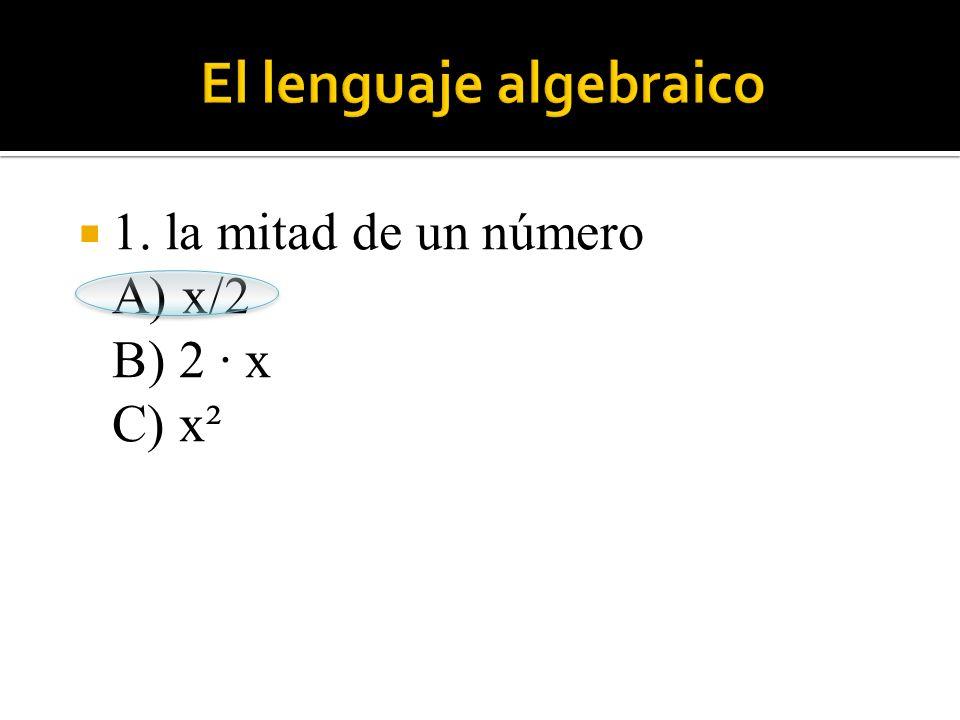  1. la mitad de un número A) x/2 B) 2 · x C) x²