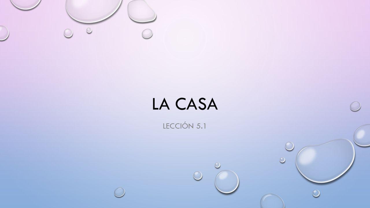 LA CASA LECCIÓN 5.1