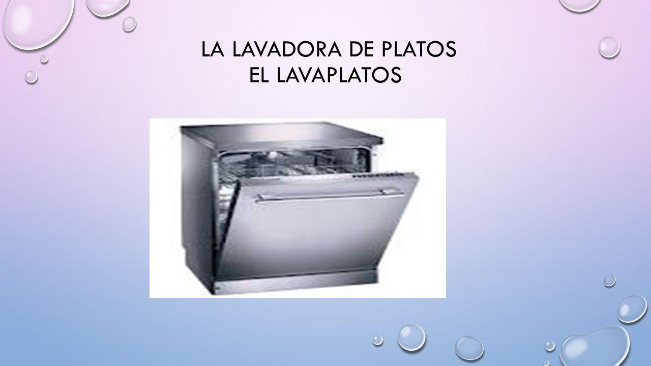 LA LAVADORA DE PLATOS EL LAVAPLATOS