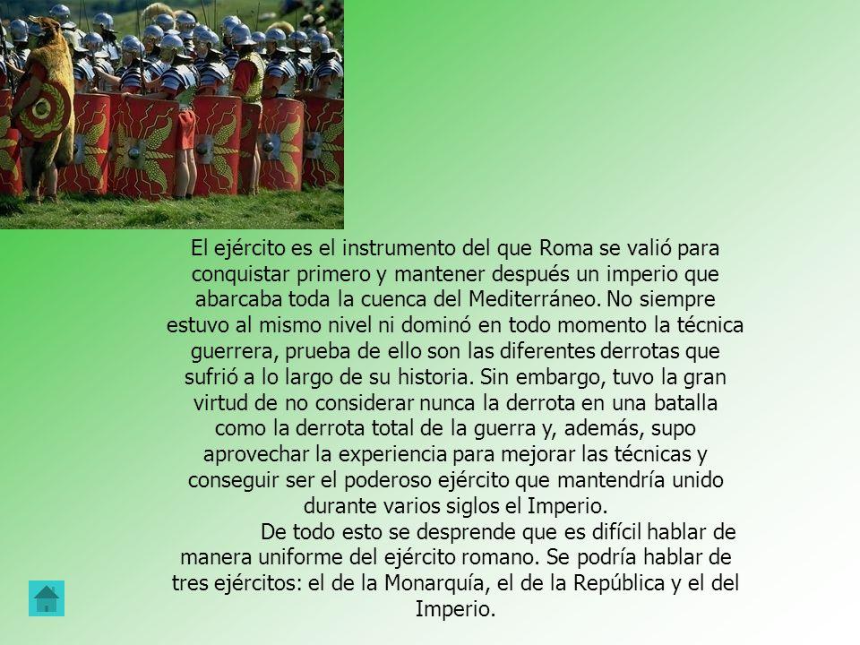El ejército es el instrumento del que Roma se valió para conquistar primero y mantener después un imperio que abarcaba toda la cuenca del Mediterráneo.