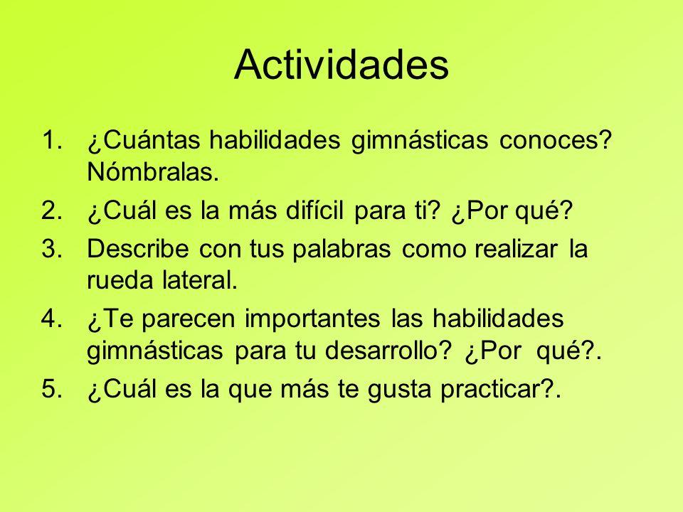 Actividades 1.¿Cuántas habilidades gimnásticas conoces? Nómbralas. 2.¿Cuál es la más difícil para ti? ¿Por qué? 3.Describe con tus palabras como reali