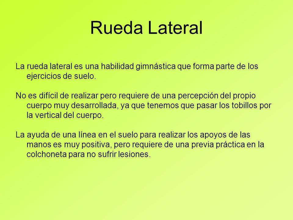 Rueda Lateral La rueda lateral es una habilidad gimnástica que forma parte de los ejercicios de suelo. No es difícil de realizar pero requiere de una