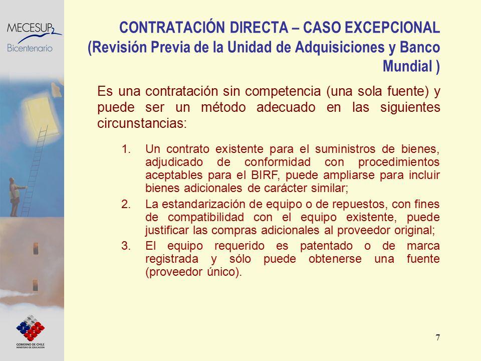 7 Es una contratación sin competencia (una sola fuente) y puede ser un método adecuado en las siguientes circunstancias: CONTRATACIÓN DIRECTA – CASO E