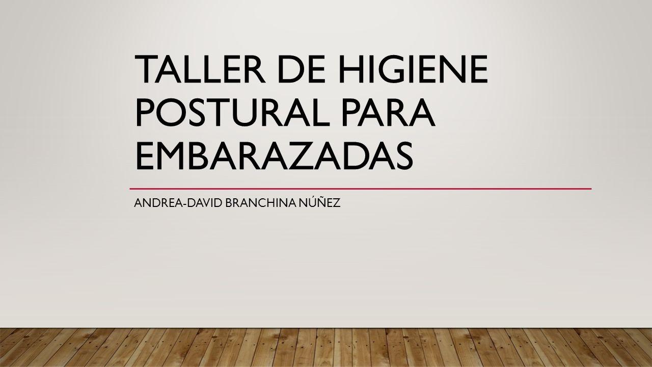 TALLER DE HIGIENE POSTURAL PARA EMBARAZADAS ANDREA-DAVID BRANCHINA NÚÑEZ