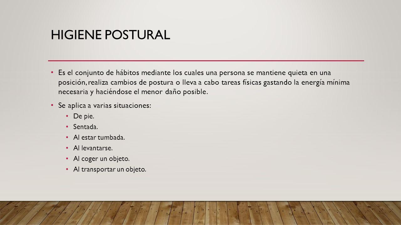 HIGIENE POSTURAL ESTANDO DE PIE No mantener la posición de pie durante mucho tiempo (máximo recomendado de 1 hora).