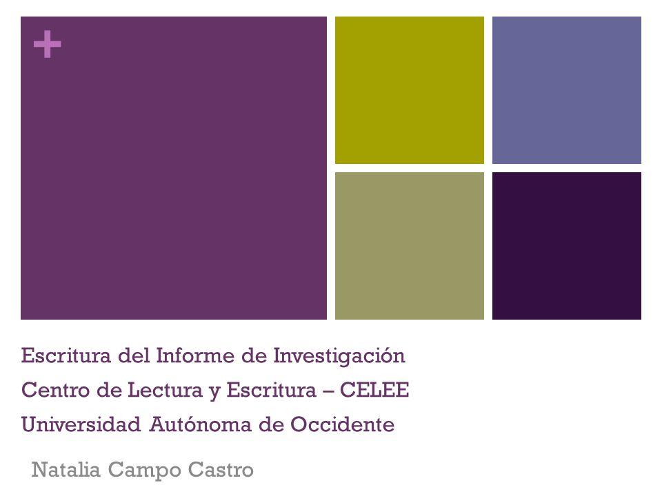 + Escritura del Informe de Investigación Centro de Lectura y Escritura – CELEE Universidad Autónoma de Occidente Natalia Campo Castro