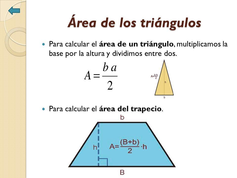 Área de los triángulos Para calcular el área de un triángulo, multiplicamos la base por la altura y dividimos entre dos.
