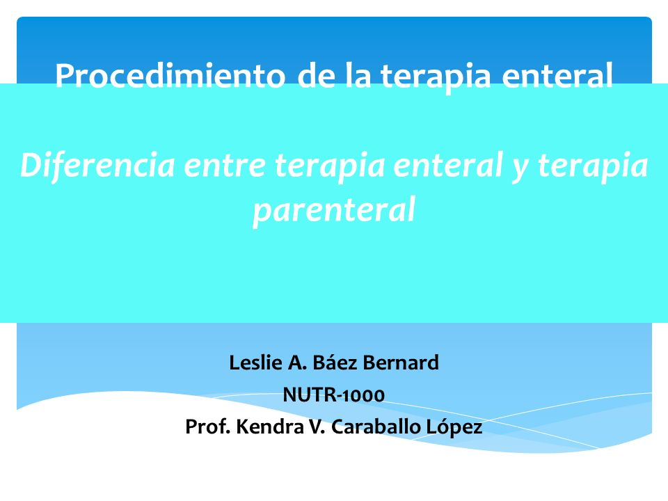 Procedimiento de la terapia enteral Diferencia entre terapia enteral y terapia parenteral Leslie A.