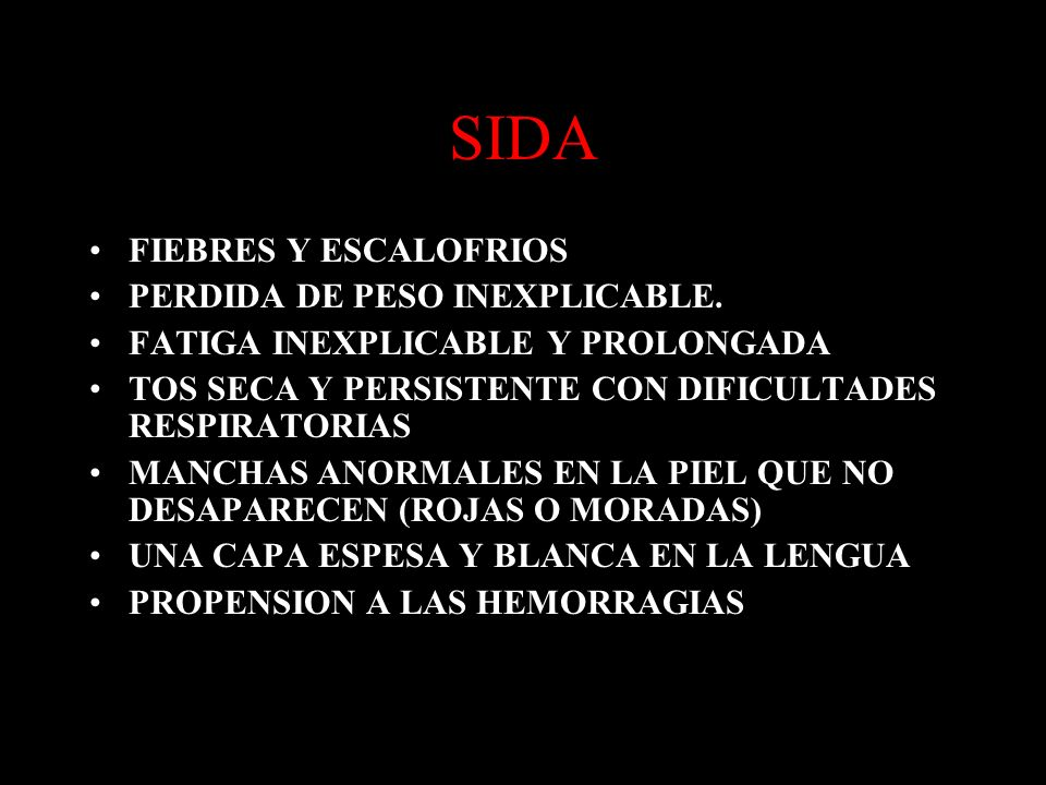 SIDA FIEBRES Y ESCALOFRIOS PERDIDA DE PESO INEXPLICABLE. FATIGA INEXPLICABLE Y PROLONGADA TOS SECA Y PERSISTENTE CON DIFICULTADES RESPIRATORIAS MANCHA