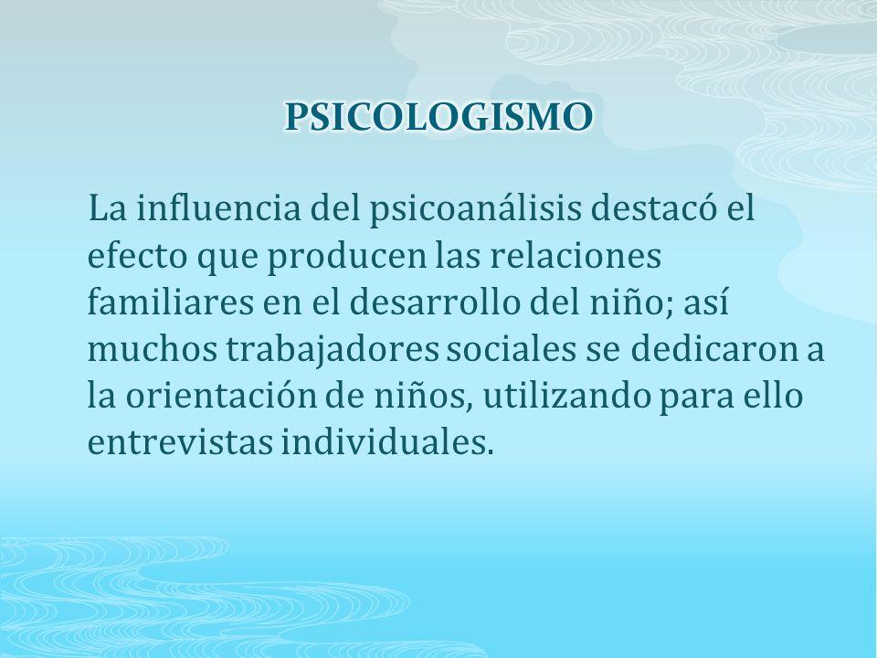 La influencia del psicoanálisis destacó el efecto que producen las relaciones familiares en el desarrollo del niño; así muchos trabajadores sociales se dedicaron a la orientación de niños, utilizando para ello entrevistas individuales.